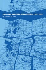 The Land Question in Palestine, 1917-1939