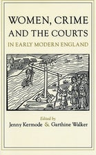Women, Crime, and the Courts in Early Modern England