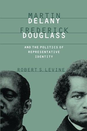 Martin Delany, Frederick Douglass, and the Politics of Representative Identity