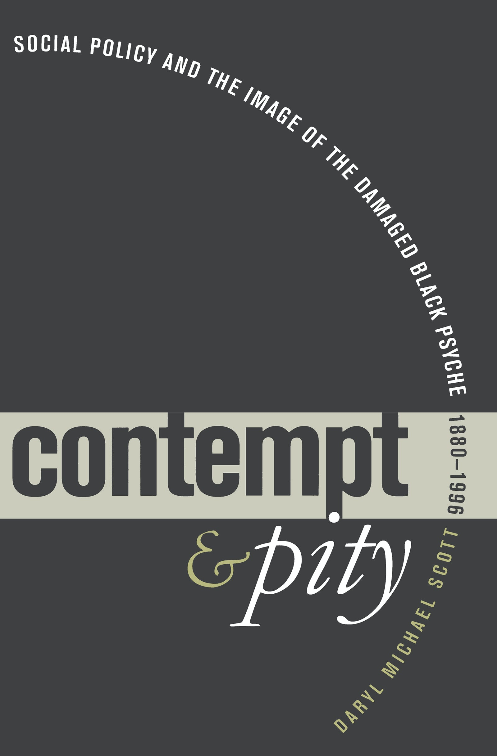 Contempt and Pity: Social Policy and the Image of the Damaged Black Psyche, 1880-1996