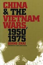 China and the Vietnam Wars, 1950-1975