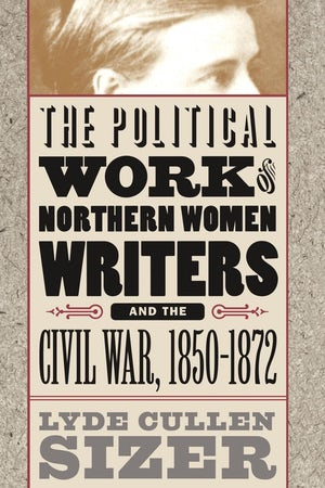 The Political Work of Northern Women Writers and the Civil War, 1850-1872