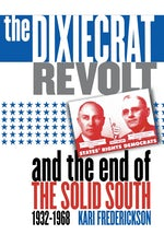 The Dixiecrat Revolt and the End of the Solid South, 1932-1968