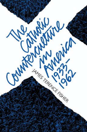 The Catholic Counterculture in America, 1933-1962