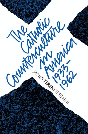 The Catholic Counterculture in America, 1933-1962