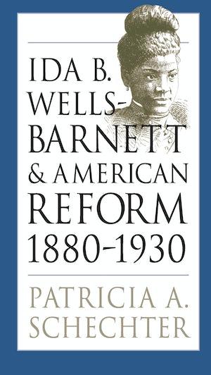 Ida B. Wells-Barnett and American Reform, 1880-1930