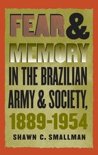 Fear and Memory in the Brazilian Army and Society, 1889-1954