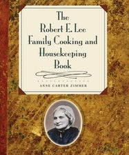The Robert E. Lee Family Cooking and Housekeeping Book