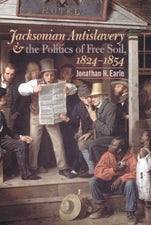 Jacksonian Antislavery and the Politics of Free Soil, 1824-1854