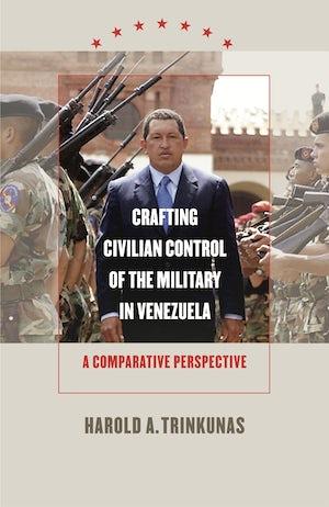 Crafting Civilian Control of the Military in Venezuela