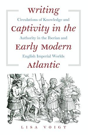 Writing Captivity in the Early Modern Atlantic
