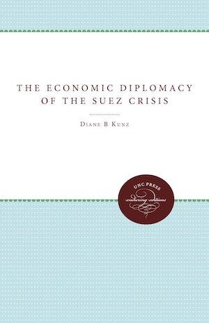 The Economic Diplomacy of the Suez Crisis | Diane B  Kunz