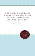 The Roman Catholic Church and the Home Rule Movement in Ireland, 1870-1874