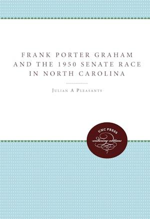 Frank Porter Graham and the 1950 Senate Race in North Carolina