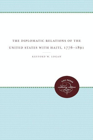 The Diplomatic Relations of the United States with Haiti, 1776-1891