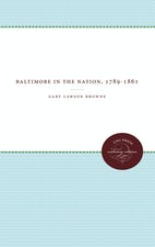 Baltimore In The Nation, 1789-1861