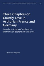 Three Chapters on Courtly Love in Arthurian France and Germany