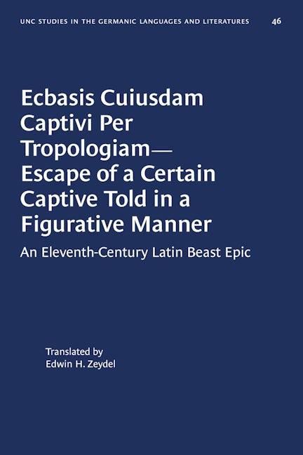 Ecbasis Cuiusdam Captivi Per Tropologiam--Escape of a Certain Captive Told in a Figurative Manner