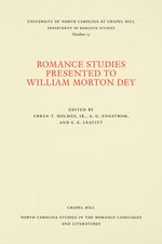 Romance Studies Presented to William Morton Dey on the Occasion of His Seventieth Birthday by His Colleagues and Former Students