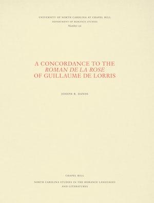 A Concordance to the Roman de la rose of Guillaume de Lorris