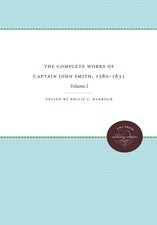 The Complete Works of Captain John Smith, 1580-1631, Volume I