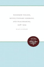 Woodrow Wilson, Revolutionary Germany, and Peacemaking, 1918-1919