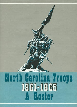 North Carolina Troops, 1861–1865: A Roster, Volume 6