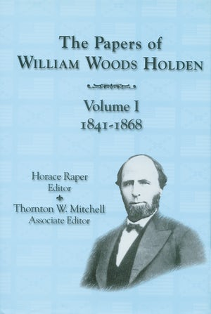 The Papers of William Woods Holden, Volume 1