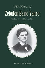 The Papers of Zebulon Baird Vance, Volume 3