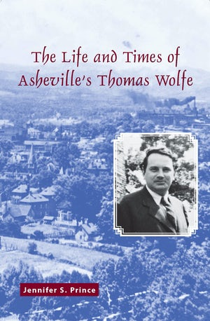 The Life and Times of Asheville's Thomas Wolfe