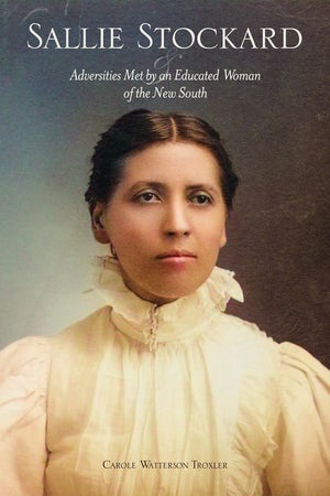 Sallie Stockard and the Adversities of an Educated Woman of the New South