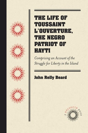 The Life of Toussaint L'Ouverture, the Negro Patriot of Hayti