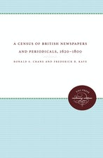 A Census of British Newspapers and Periodicals, 1620-1800