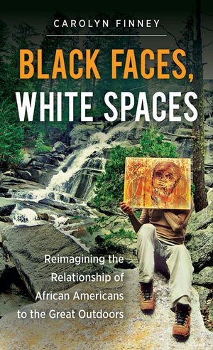 book cover: Black faces, white spaces : reimagining the relationship of African Americans to the great outdoors