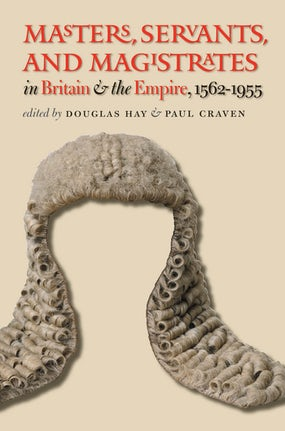Masters, Servants, and Magistrates in Britain and the Empire, 1562-1955