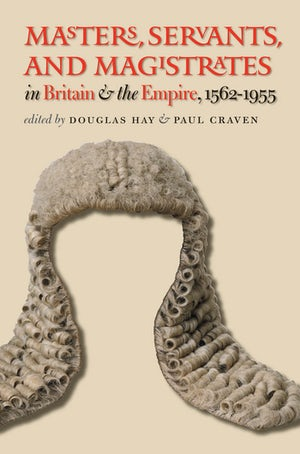 Masters Servants And Magistrates In Britain And The Empire 1562 1955 Douglas Hay
