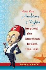How the Arabian Nights Inspired the American Dream, 1790-1935