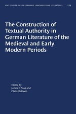 The Construction of Textual Authority in German Literature of the Medieval and Early Modern Periods