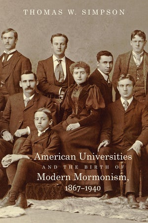 American Universities and the Birth of Modern Mormonism, 1867–1940