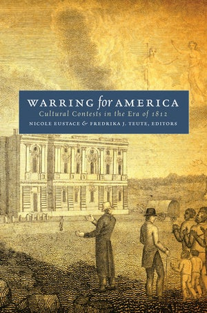 Warring for America | Nicole Eustace | University of North