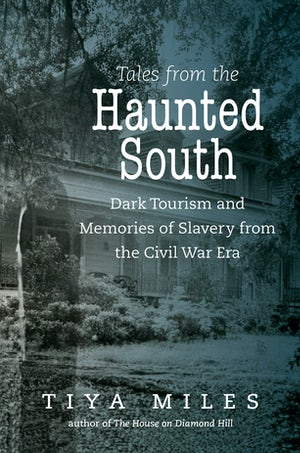 Tales from the Haunted South   Tiya Miles   University of