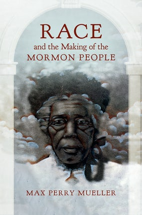 Race and the Making of the Mormon People