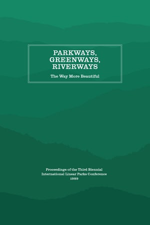 Parkways, Greenways, Riverways