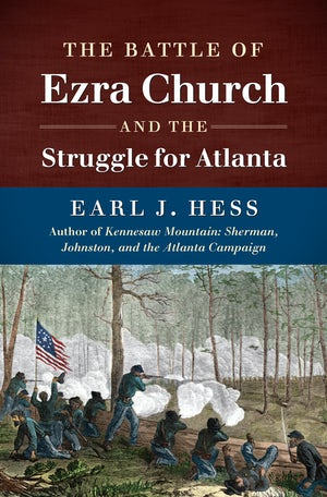 The Battle of Ezra Church and the Struggle for Atlanta