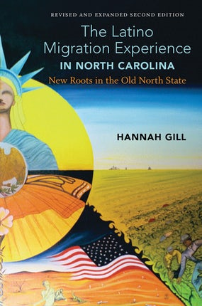 The Latino Migration Experience in North Carolina, Revised and Expanded Second Edition