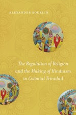 The Regulation of Religion and the Making of Hinduism in Colonial Trinidad