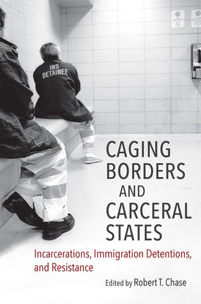 Caging Borders and Carceral States