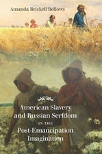 American Slavery and Russian Serfdom in the Post-Emancipation Imagination