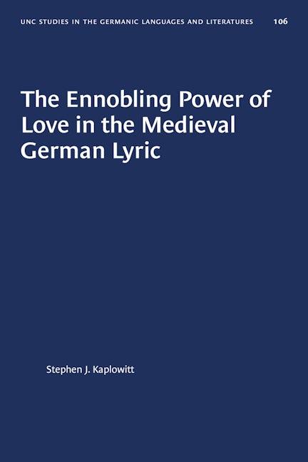 The Ennobling Power of Love in the Medieval German Lyric