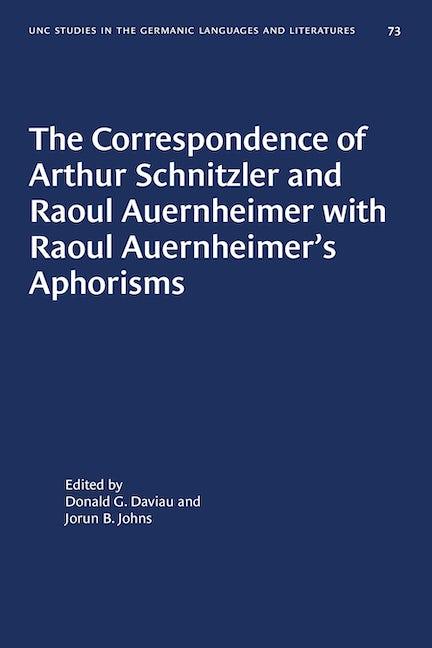 The Correspondence of Arthur Schnitzler and Raoul Auernheimer with Raoul Auernheimer's Aphorisms